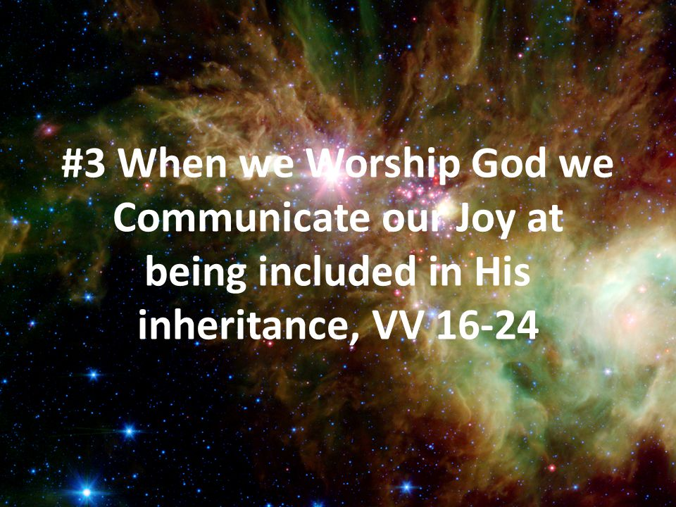 #3 When we Worship God we Communicate our Joy at being included in His inheritance, VV 16-24