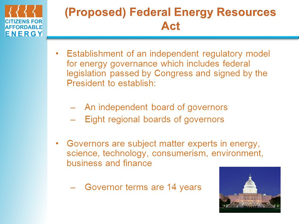 Establishment of an independent regulatory model for energy governance which includes federal legislation passed by Congress and signed by the Preside