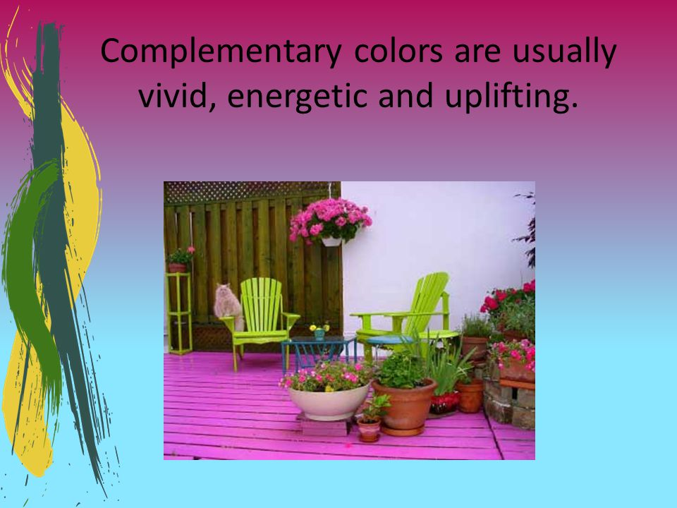 Complementary colors are usually vivid, energetic and uplifting.