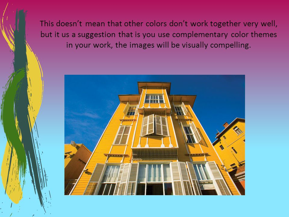 This doesnt mean that other colors dont work together very well, but it us a suggestion that is you use complementary color themes in your work, the i