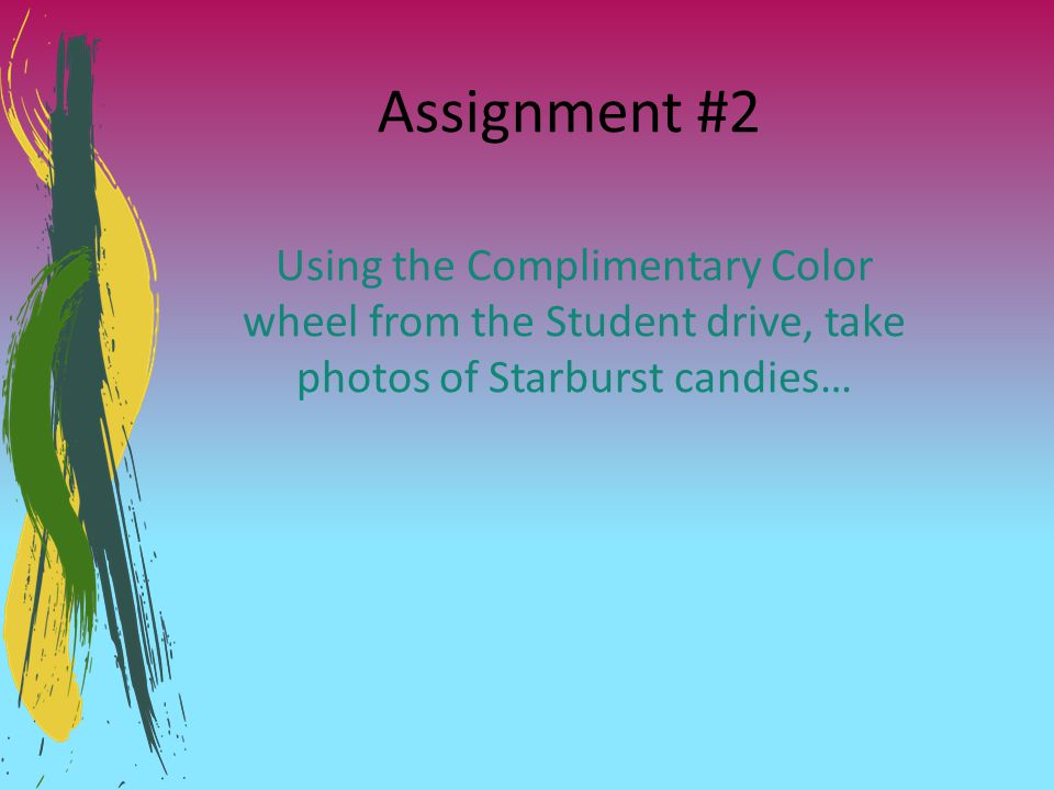 Assignment #2 Using the Complimentary Color wheel from the Student drive, take photos of Starburst candies…