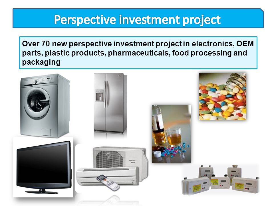 Over 70 new perspective investment project in electronics, OEM parts, plastic products, pharmaceuticals, food processing and packaging