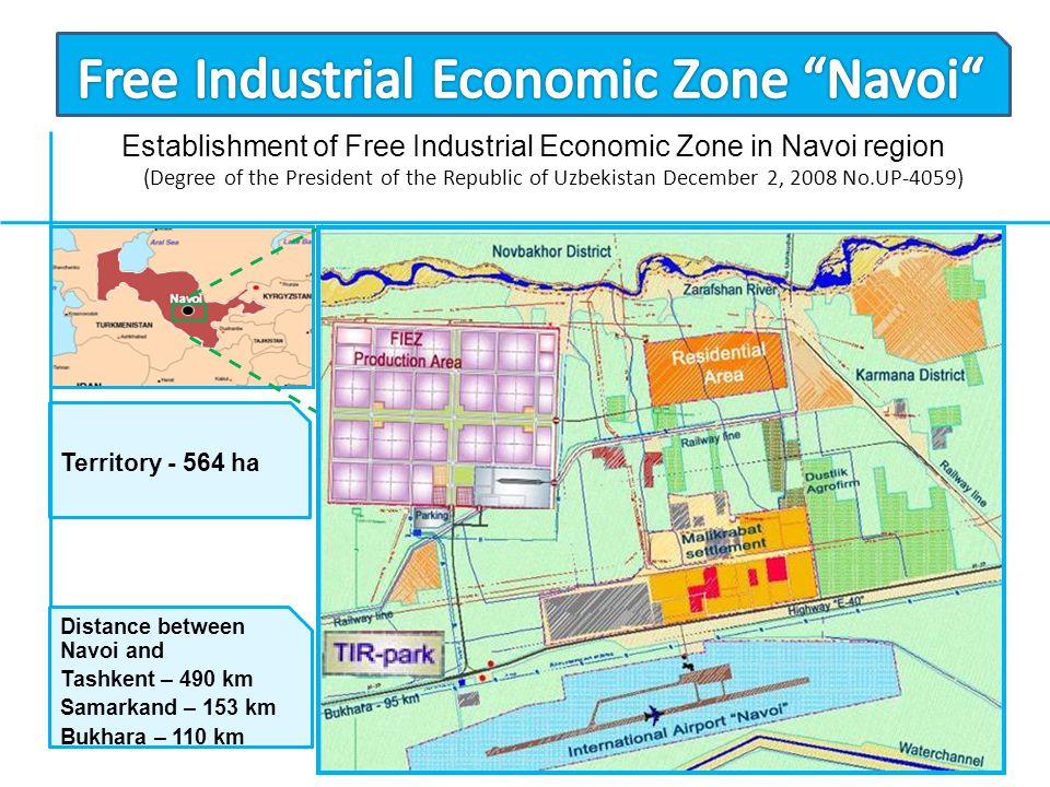 Territory - 564 ha Distance between Navoi and Tashkent – 490 km Samarkand – 153 km Bukhara – 110 km Establishment of Free Industrial Economic Zone in