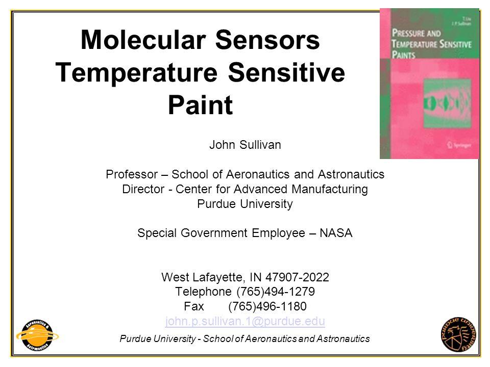 Purdue University - School of Aeronautics and Astronautics Molecular Sensors Temperature Sensitive Paint John Sullivan Professor – School of Aeronauti