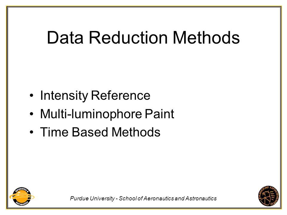 Purdue University - School of Aeronautics and Astronautics Data Reduction Methods Intensity Reference Multi-luminophore Paint Time Based Methods