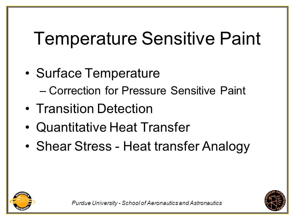 Purdue University - School of Aeronautics and Astronautics Temperature Sensitive Paint Surface Temperature –Correction for Pressure Sensitive Paint Tr