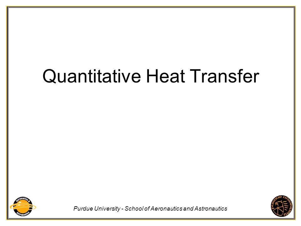 Purdue University - School of Aeronautics and Astronautics Quantitative Heat Transfer