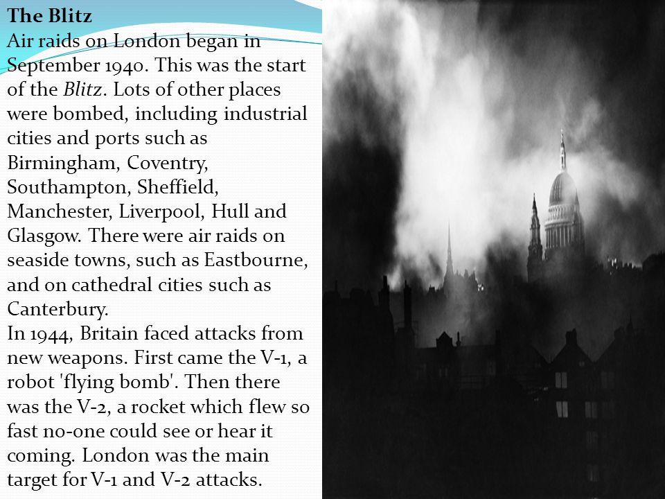 The Blitz Air raids on London began in September 1940.