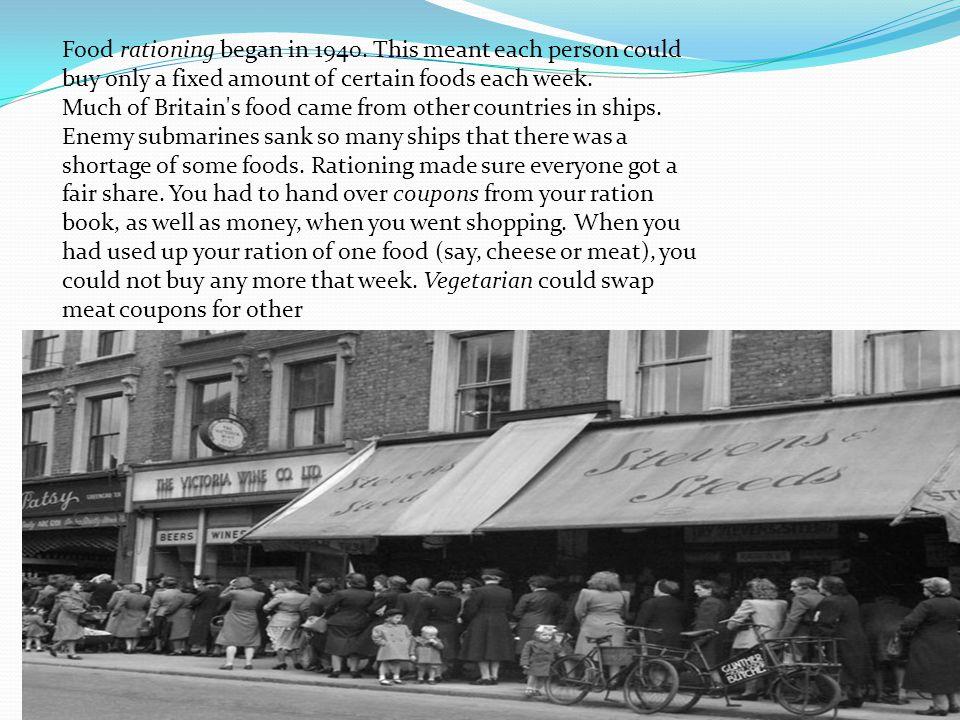 Food rationing began in 1940.