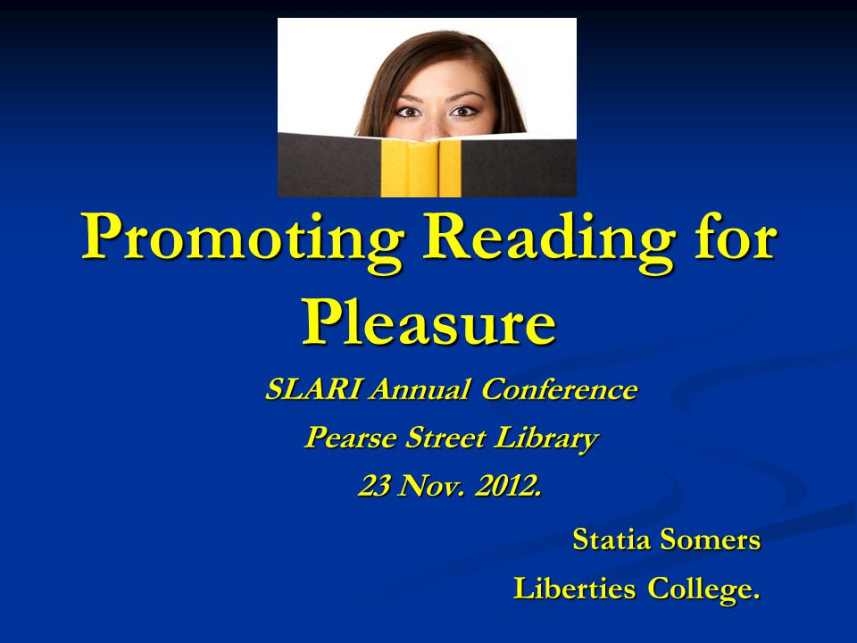 Promoting Reading for Pleasure SLARI Annual Conference Pearse Street Library 23 Nov.