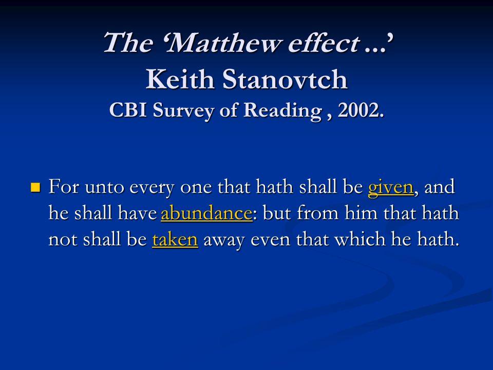 The Matthew effect... Keith Stanovtch CBI Survey of Reading, 2002.