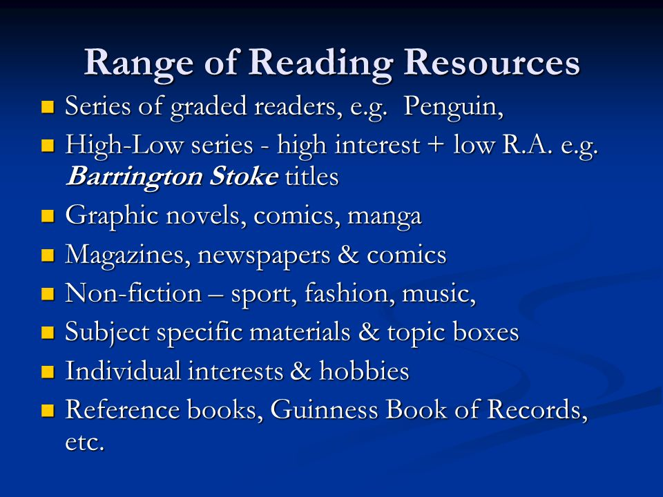 Range of Reading Resources Series of graded readers, e.g.