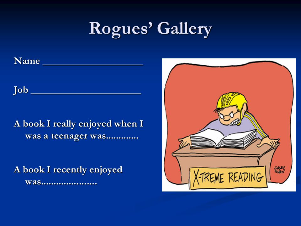 Rogues Gallery Name ____________________ Job ______________________ A book I really enjoyed when I was a teenager was.............