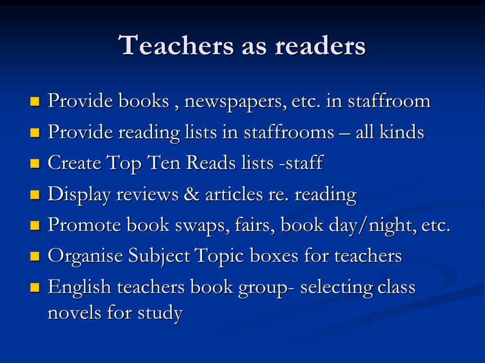 Teachers as readers Provide books, newspapers, etc.