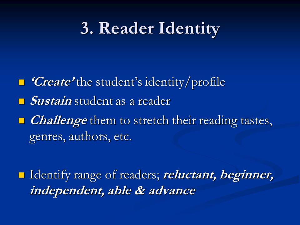 3. Reader Identity Create the students identity/profile Create the students identity/profile Sustain student as a reader Sustain student as a reader C
