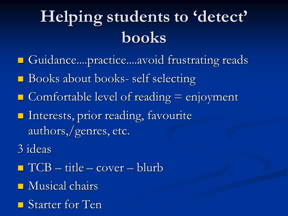 Helping students to detect books Guidance....practice....avoid frustrating reads Guidance....practice....avoid frustrating reads Books about books- self selecting Books about books- self selecting Comfortable level of reading = enjoyment Comfortable level of reading = enjoyment Interests, prior reading, favourite authors,/genres, etc.