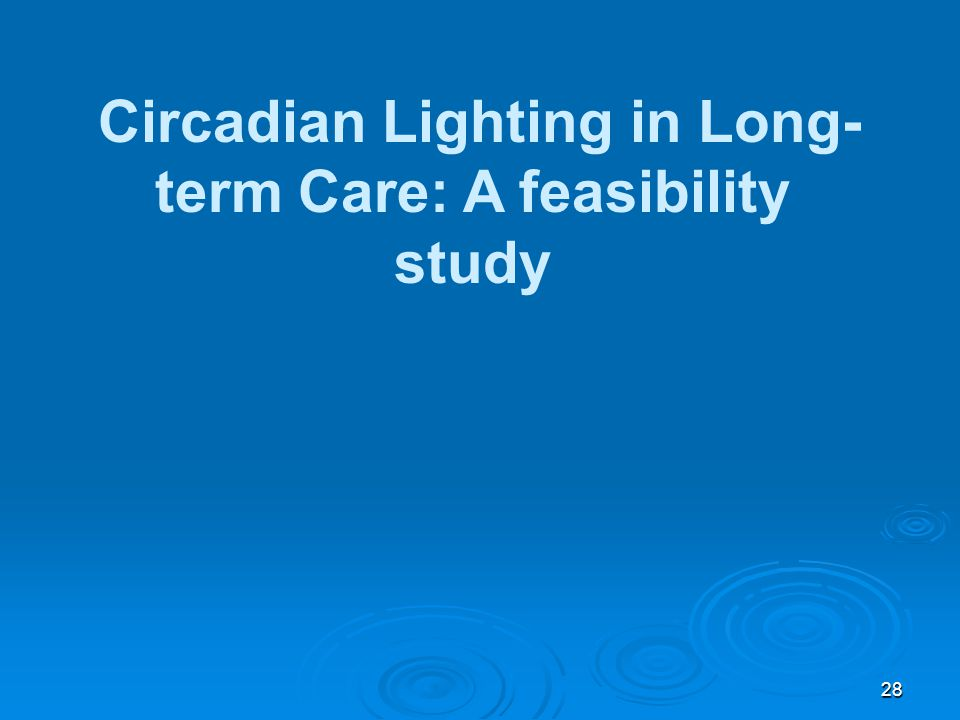 Circadian Lighting in Long- term Care: A feasibility study 28