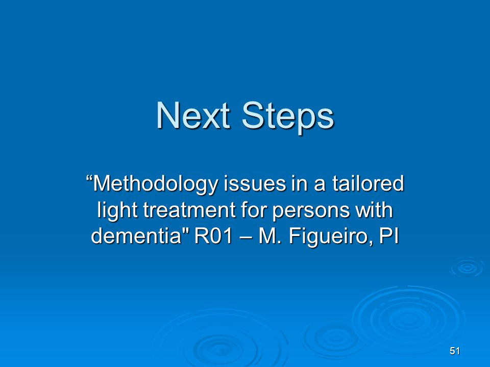 Next Steps Methodology issues in a tailored light treatment for persons with dementia