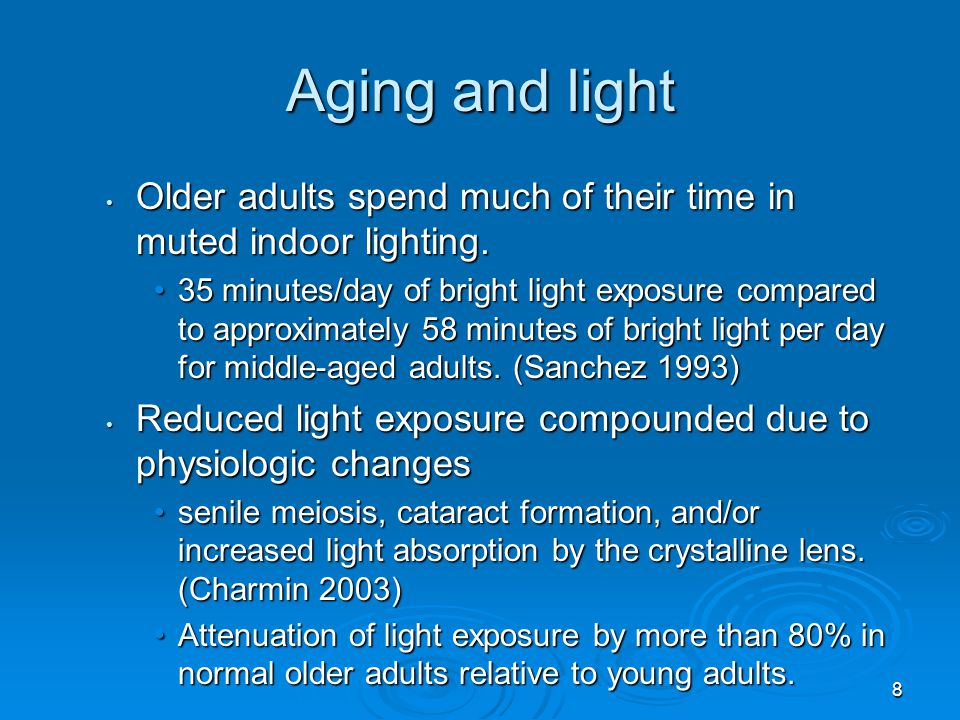 Aging and light Older adults spend much of their time in muted indoor lighting. Older adults spend much of their time in muted indoor lighting. 35 min