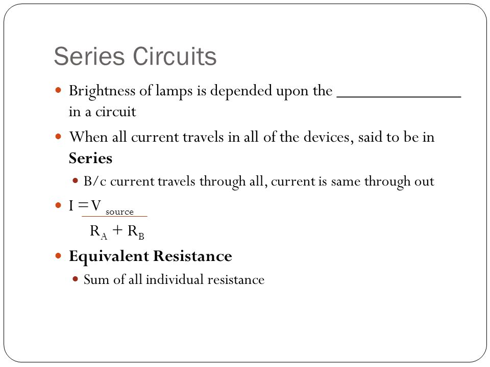 Parallel Circuits A circuit in which there are several current paths Total current is the sum of the currents through each path and the potential difference across each path is the same Current through path depends on each resistor
