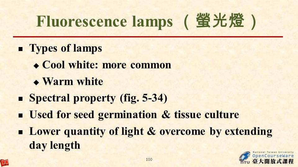 Fluorescence lamps Types of lamps Cool white: more common Warm white Spectral property (fig. 5-34) Used for seed germination & tissue culture Lower qu
