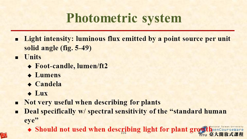 Photometric system Light intensity: luminous flux emitted by a point source per unit solid angle (fig. 5-49) Units Foot-candle, lumen/ft2 Lumens Cande