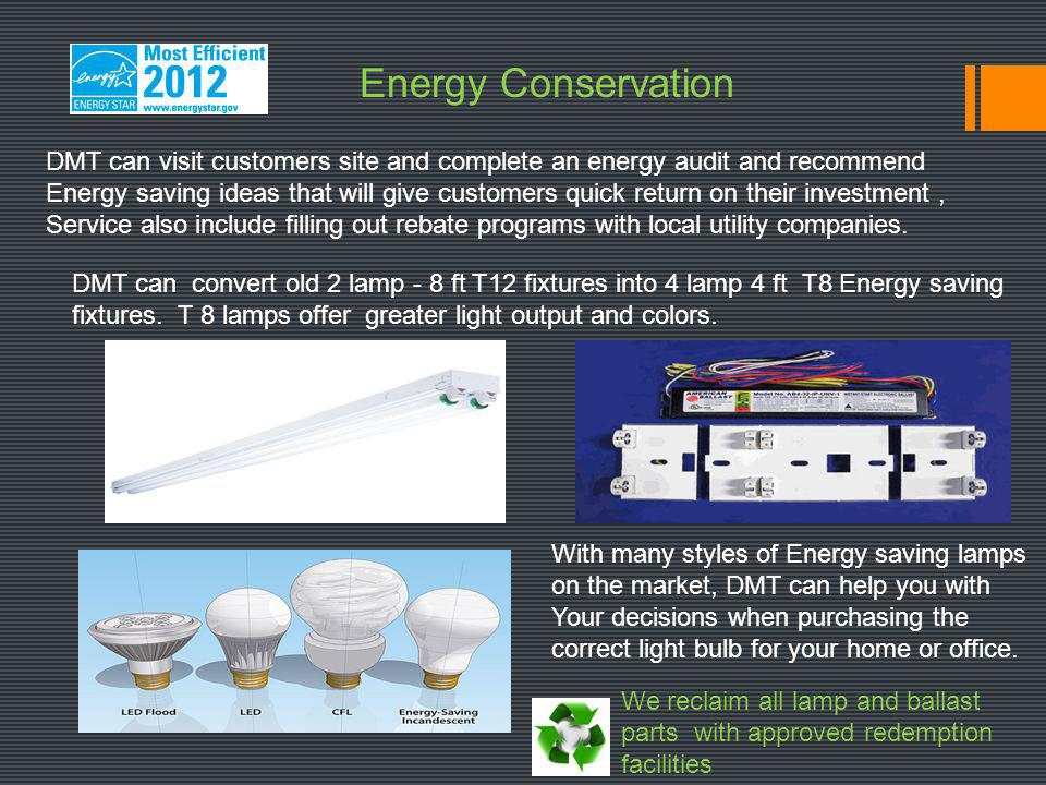 DMT can visit customers site and complete an energy audit and recommend Energy saving ideas that will give customers quick return on their investment,