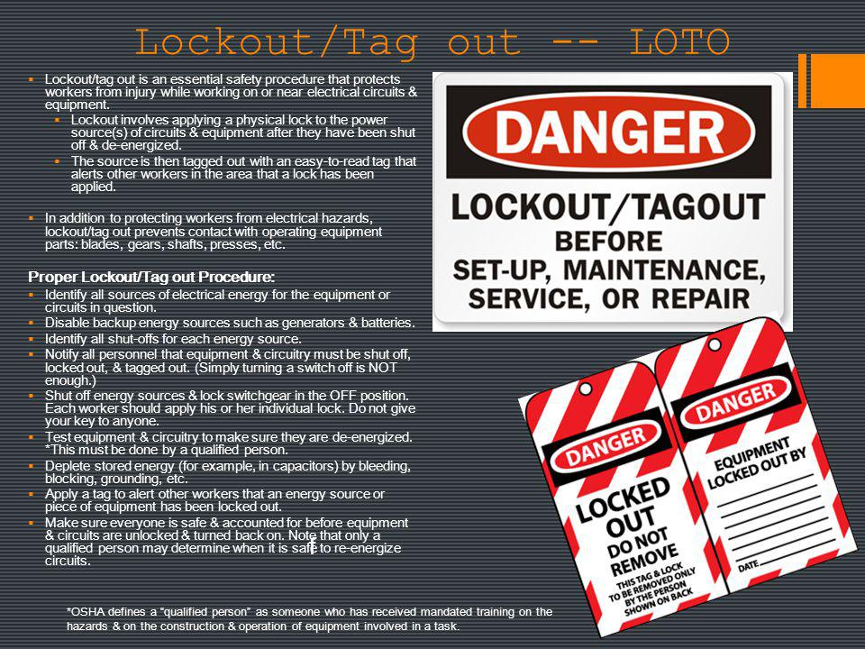 Lockout/Tag out -- LOTO Lockout/tag out is an essential safety procedure that protects workers from injury while working on or near electrical circuit