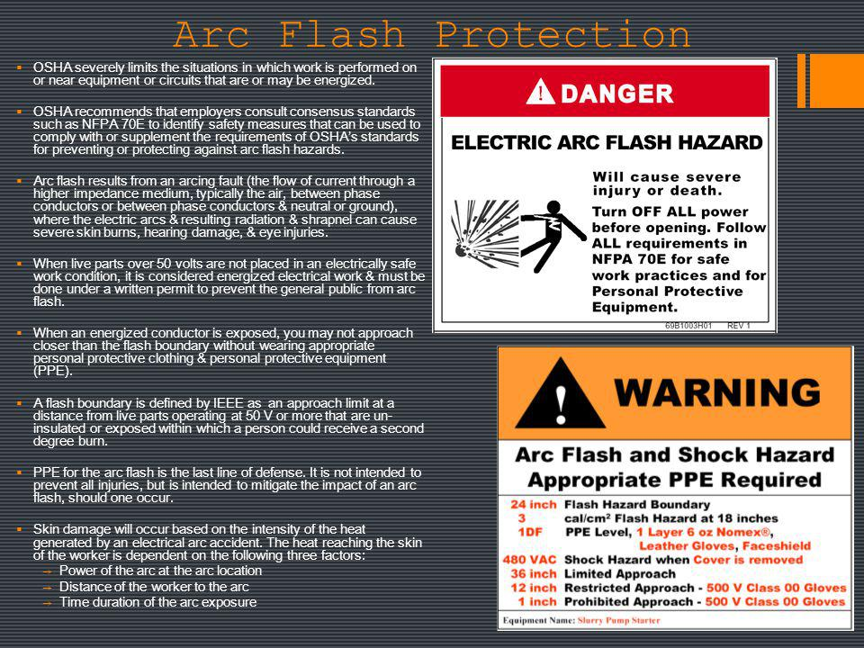 Arc Flash Protection OSHA severely limits the situations in which work is performed on or near equipment or circuits that are or may be energized. OSH
