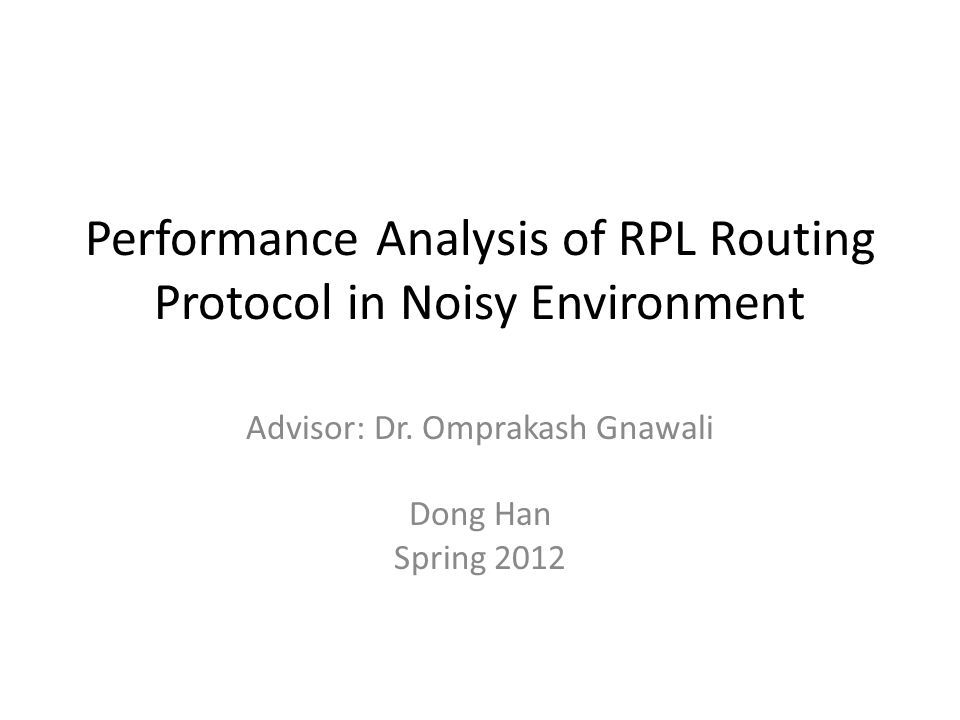 Performance Analysis of RPL Routing Protocol in Noisy Environment Advisor: Dr.