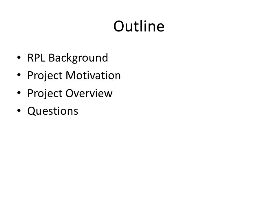 Outline RPL Background Project Motivation Project Overview Questions