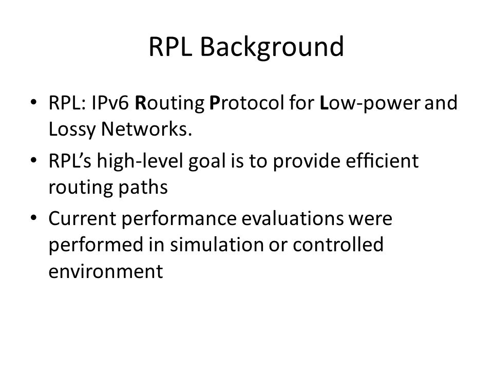 RPL Background RPL: IPv6 Routing Protocol for Low-power and Lossy Networks.