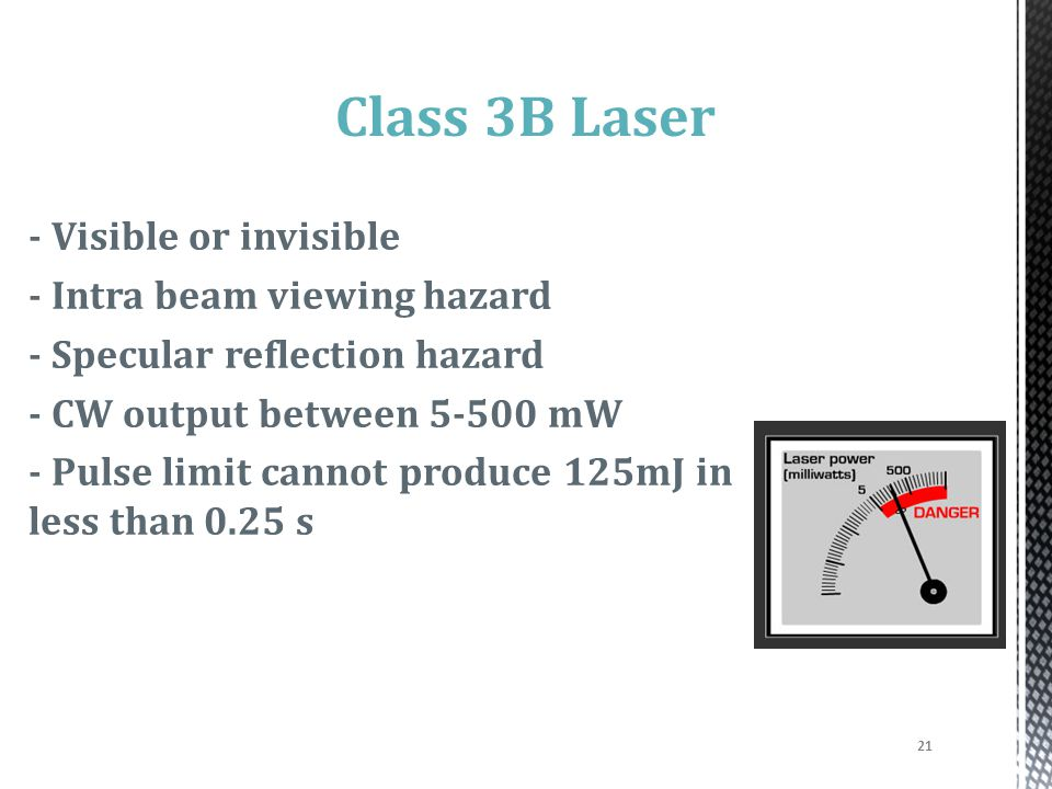 20 Class 3R Laser (formerly 3A) - Safe for momentary viewing - Can be visible or invisible (Only visible for commercial products) - Between 1-5 mW - C