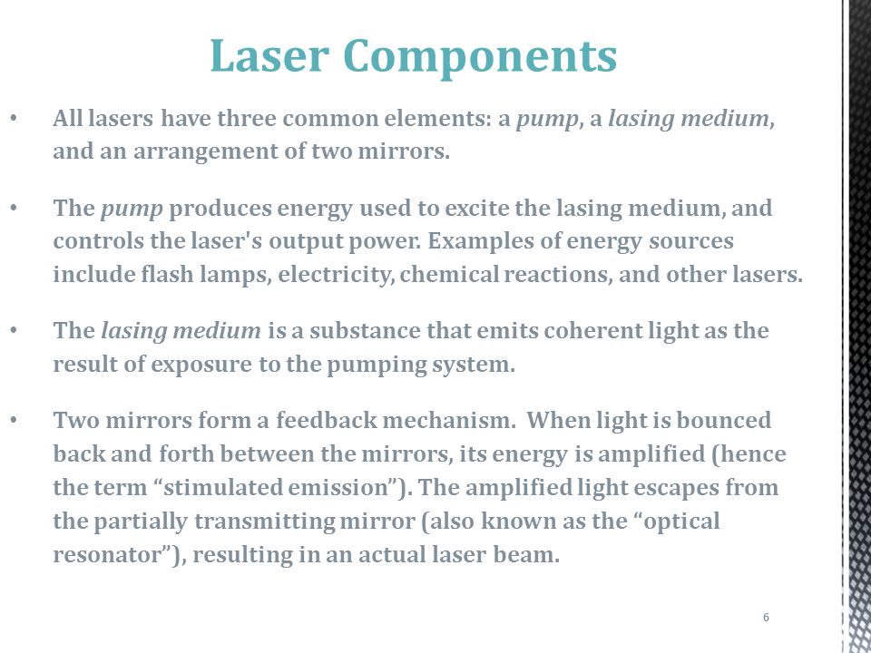 6 Laser Components All lasers have three common elements: a pump, a lasing medium, and an arrangement of two mirrors.
