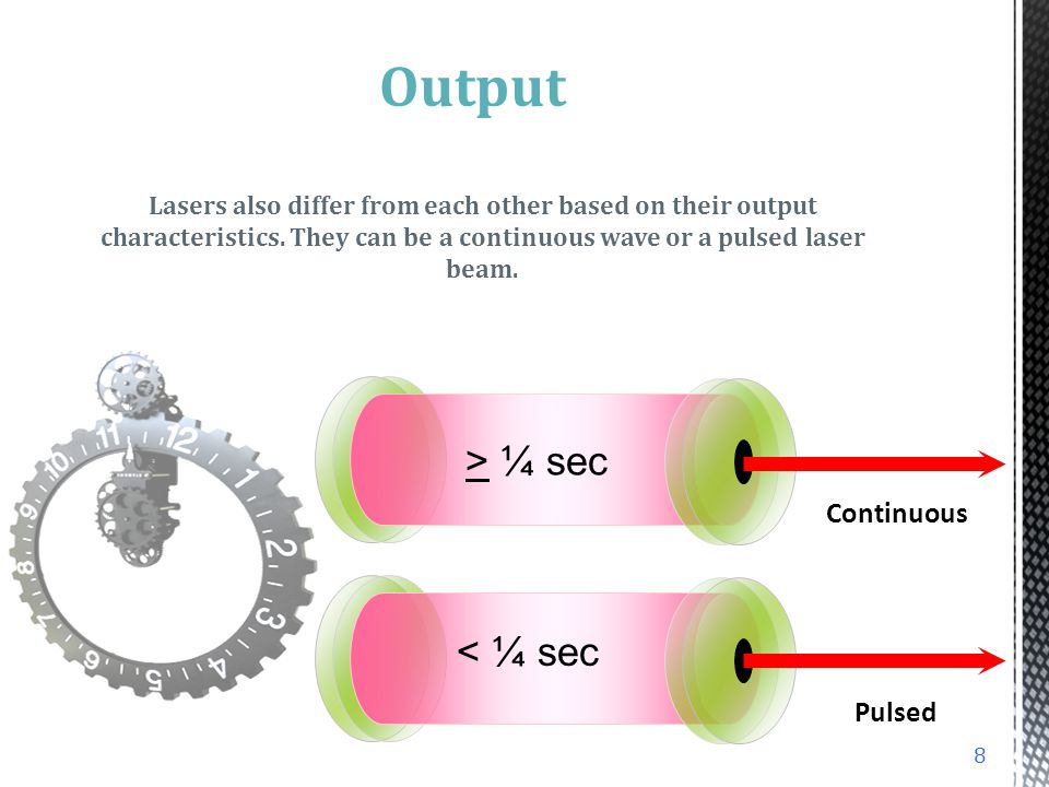 Output Continuous Pulsed > ¼ sec < ¼ sec 8 Lasers also differ from each other based on their output characteristics.