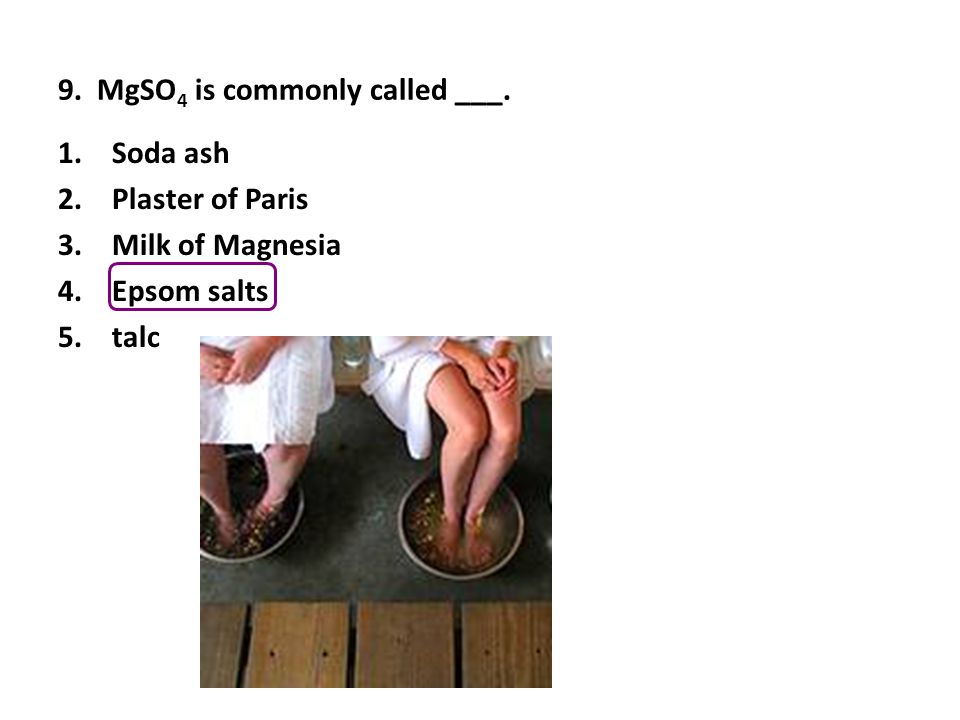 9. MgSO 4 is commonly called ___.