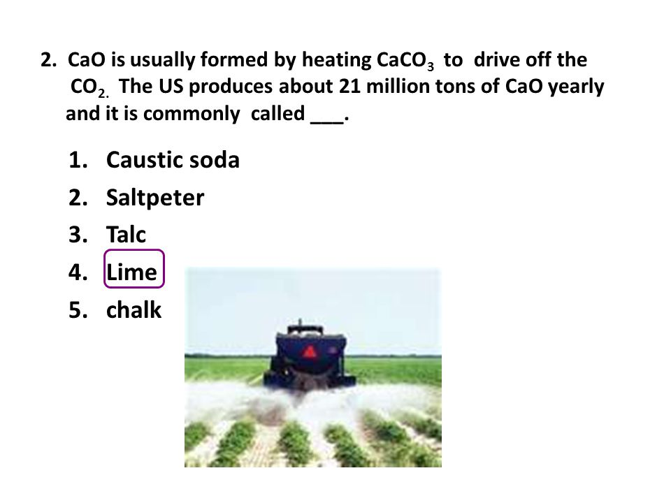 2. CaO is usually formed by heating CaCO 3 to drive off the CO 2.