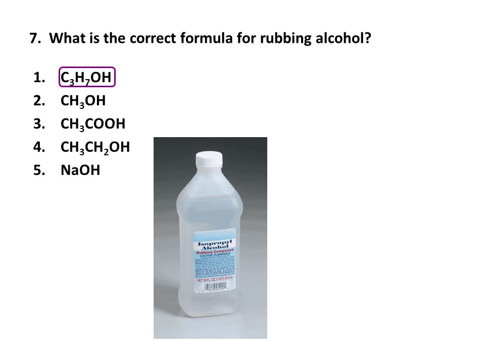 7. What is the correct formula for rubbing alcohol.
