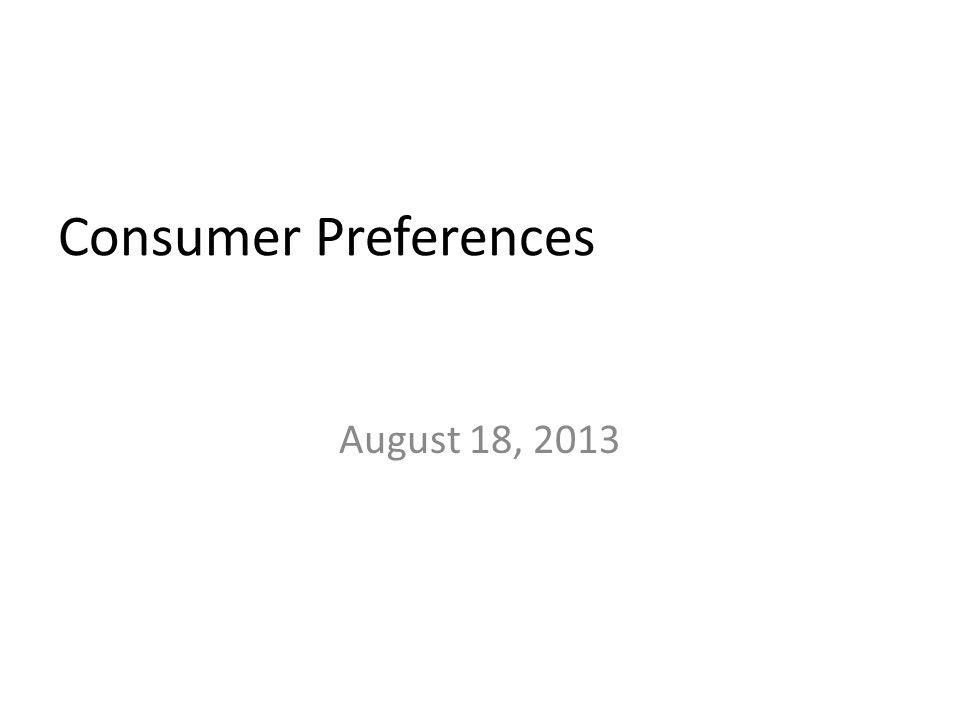 August 18, 2013 Consumer Preferences