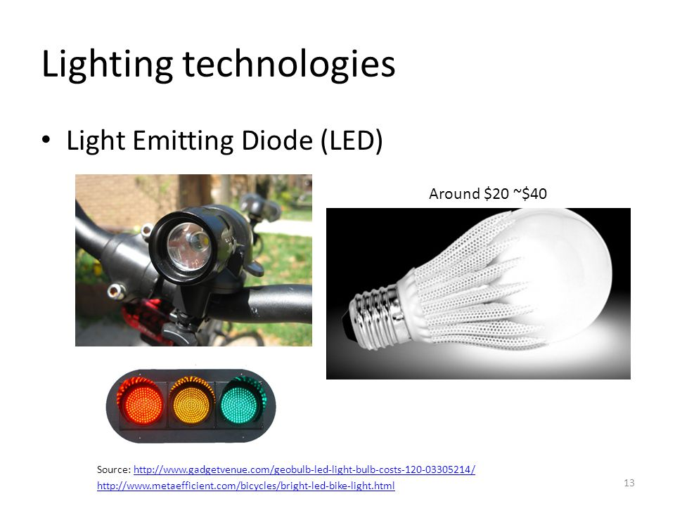Lighting technologies Light Emitting Diode (LED) 13 Source: http://www.gadgetvenue.com/geobulb-led-light-bulb-costs-120-03305214/http://www.gadgetvenue.com/geobulb-led-light-bulb-costs-120-03305214/ http://www.metaefficient.com/bicycles/bright-led-bike-light.html Around $20 ~$40