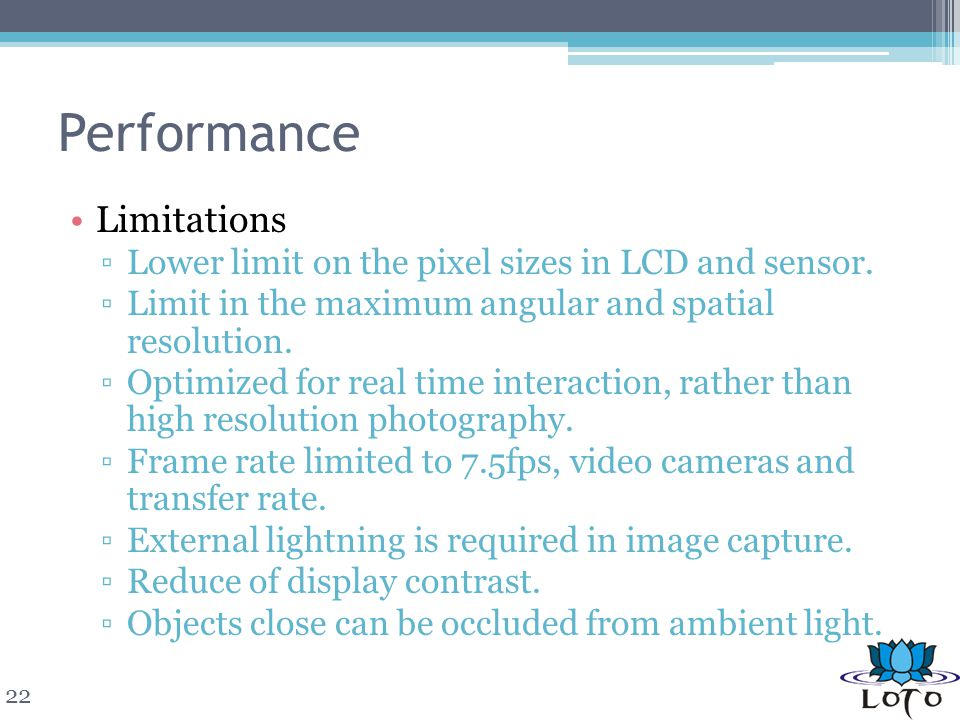 Performance Limitations Lower limit on the pixel sizes in LCD and sensor.