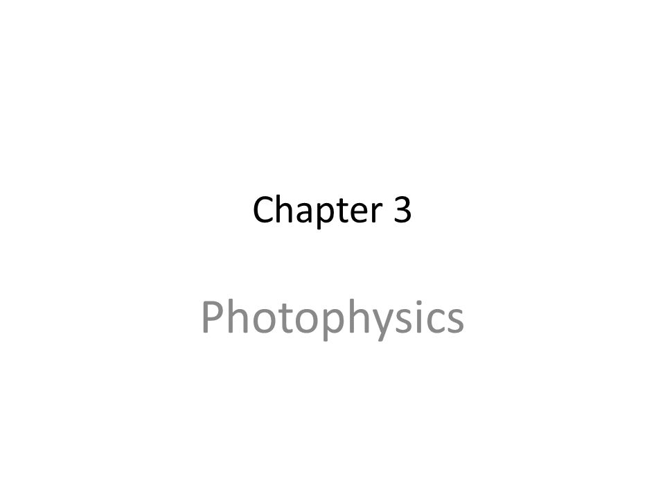Chapter 3 Photophysics