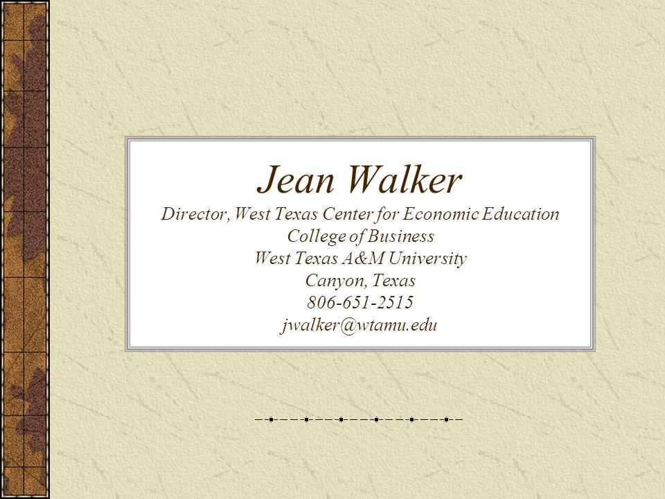 Jean Walker Director, West Texas Center for Economic Education College of Business West Texas A&M University Canyon, Texas 806-651-2515 jwalker@wtamu.edu