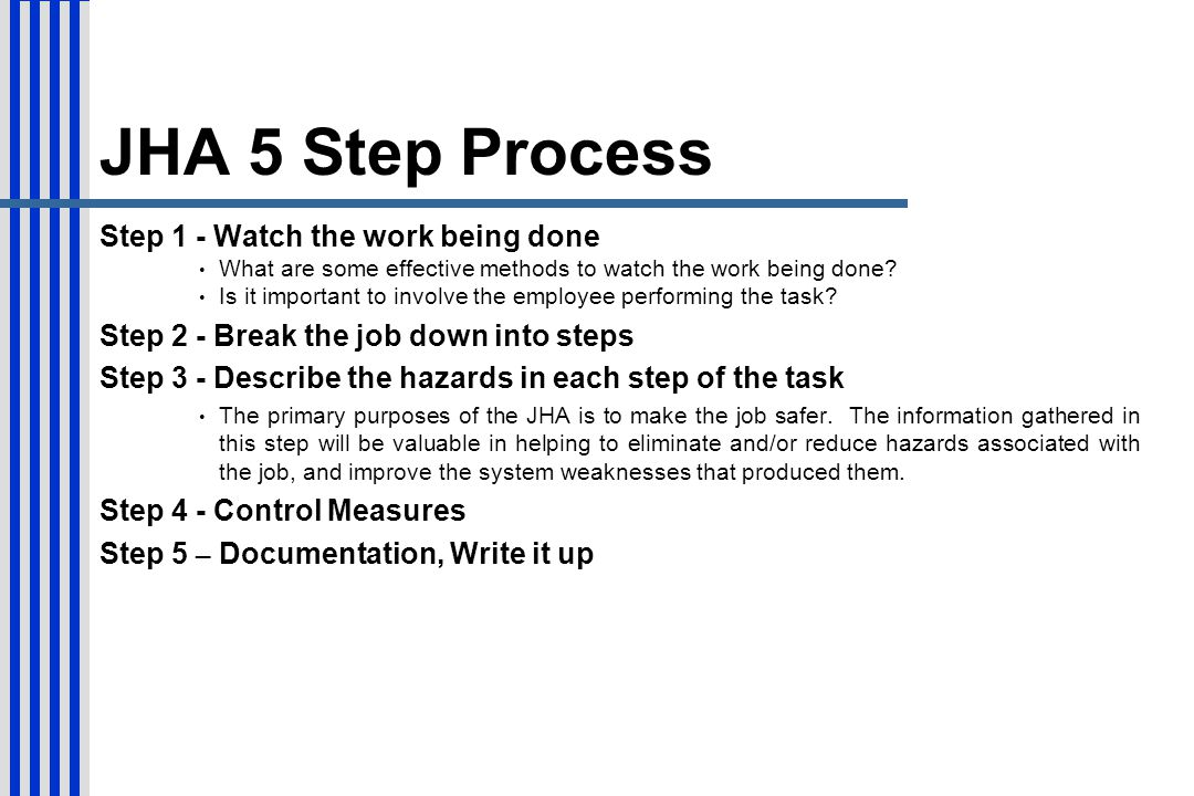 JHA 5 Step Process Step 1 - Watch the work being done What are some effective methods to watch the work being done? Is it important to involve the emp