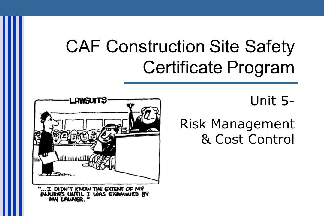 CAF Construction Site Safety Certificate Program Unit 5- Risk Management & Cost Control