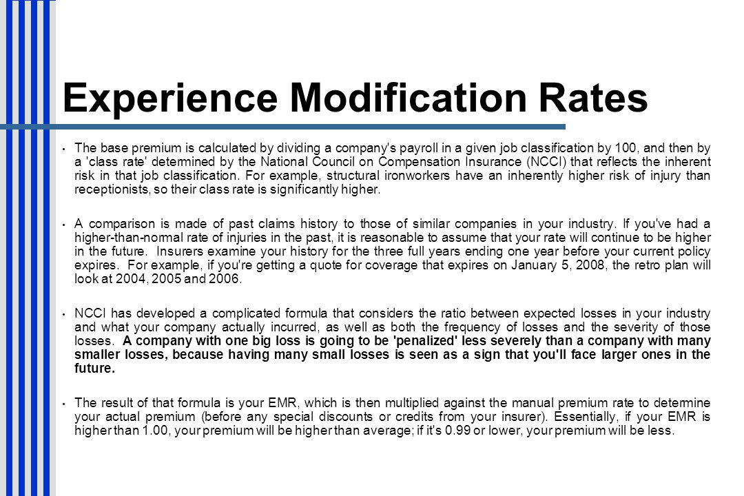 Experience Modification Rates The base premium is calculated by dividing a company's payroll in a given job classification by 100, and then by a 'clas