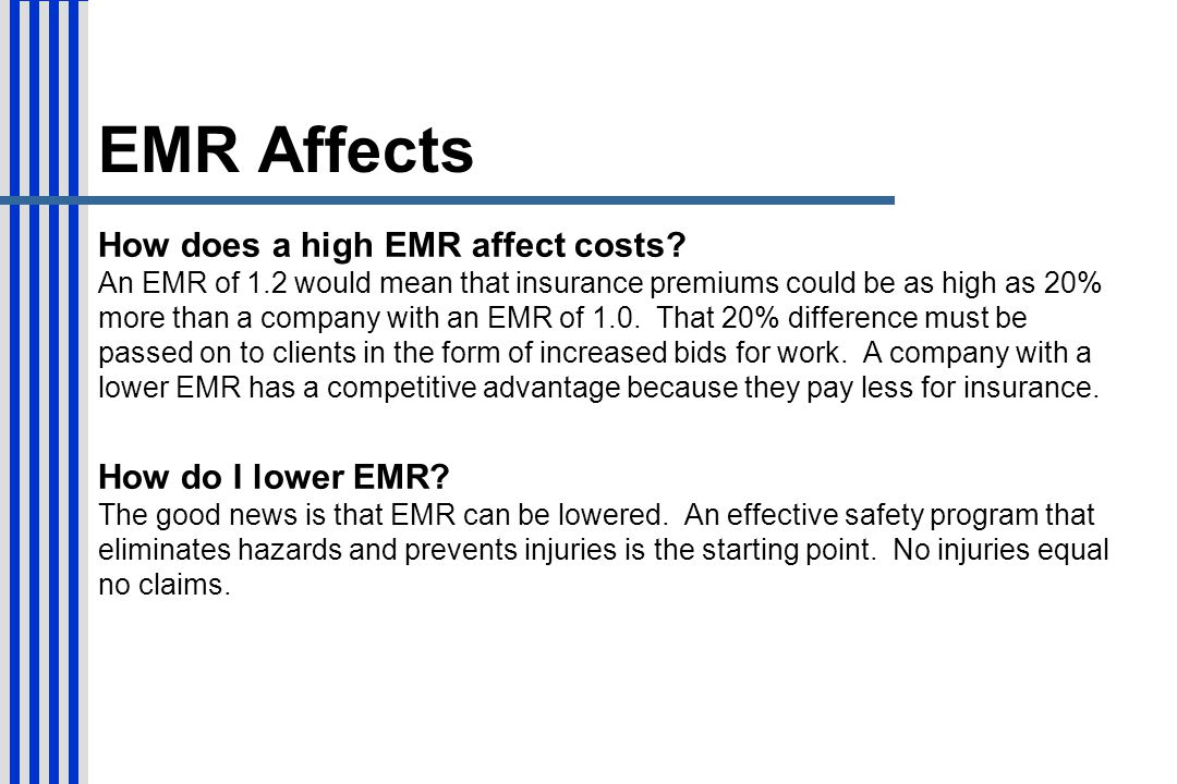 EMR Affects How does a high EMR affect costs? An EMR of 1.2 would mean that insurance premiums could be as high as 20% more than a company with an EMR