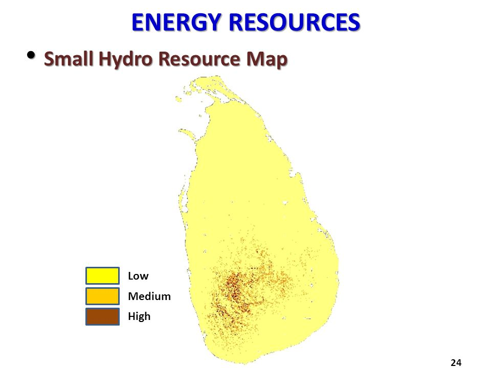 ENERGY RESOURCES Small Hydro Resource Map Small Hydro Resource Map 24 Low Medium High