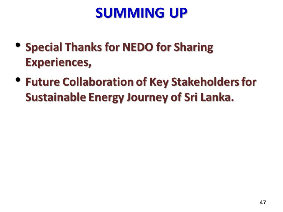 SUMMING UP Special Thanks for NEDO for Sharing Experiences, Special Thanks for NEDO for Sharing Experiences, Future Collaboration of Key Stakeholders