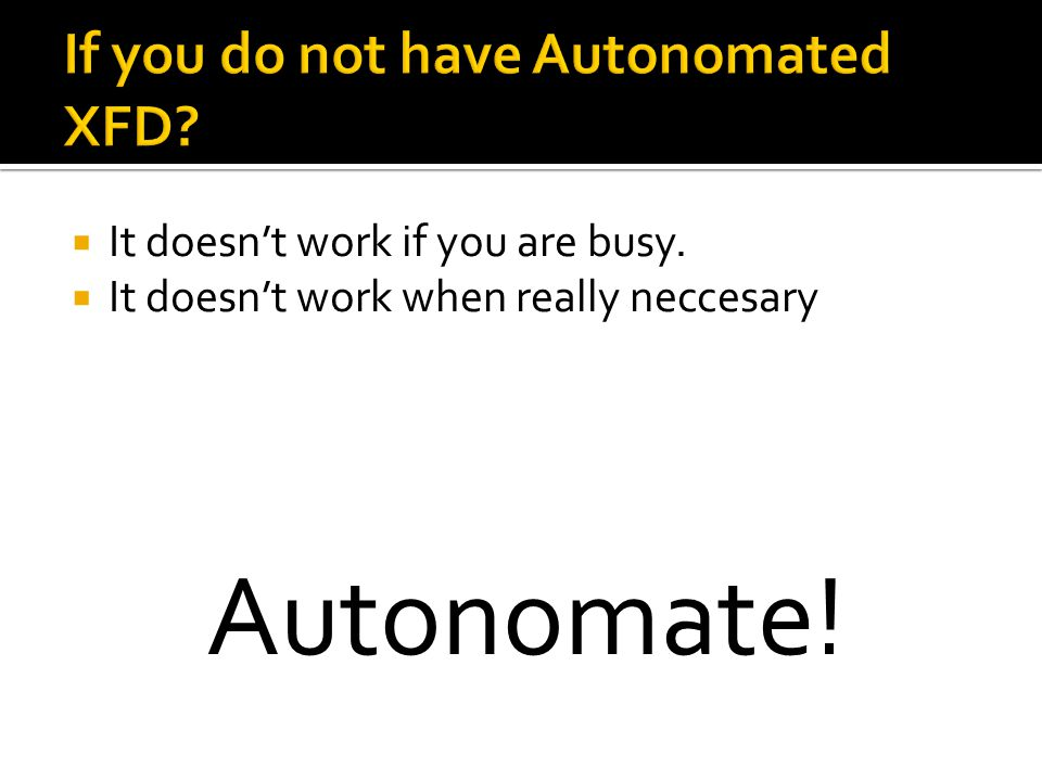 It doesnt work if you are busy. It doesnt work when really neccesary Autonomate!